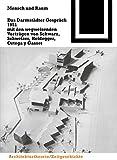 Mensch und Raum : Das Darmstädter Gespräch 1951 Mit Den Wegweisenden Vorträgen Von Schwarz, Schweizer, Heidegger, Ortega y Gasset, , 3035601259