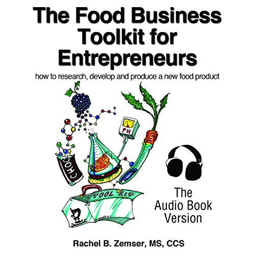 The Food Business Tool Kit for Entrepreneurs: How to Research, Develop and Produce a New Food Product