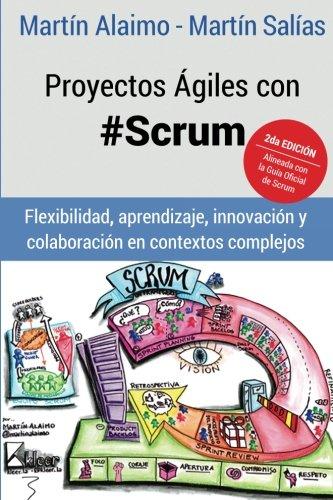 Proyectos Agiles con Scrum: Flexibilidad, aprendizaje, innovacion y colaboracion en contextos complejos (Spanish Edition) [Martin Alaimo - Martin Salias] (Tapa Blanda)