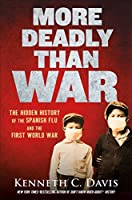 More Deadly Than War: The Hidden History of the Spanish Flu and the First World War
