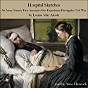 Hospital Sketches: An Army Nurse's True Account of Her Experience in the Civil War Audiobook by Louisa May Alcott Narrated by Anne Hancock
