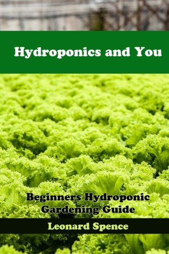 Hydroponics and You: Beginners Hydroponic Gardening Guide