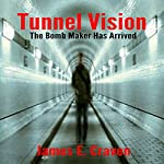Tunnel Vision: The Bomb Maker Has Arrived | James E. Craven