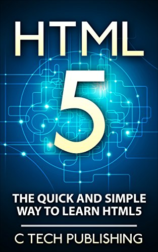 HTML5: The Quick and Simple Way to Learn HTML5 - Programming Language for HTML5 - HTML5: HTML5 (Web Site Design, Programming Language, Computers and Technology, HTML 5) Pdf