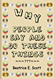 Why People Say and Do These Things, Beatrice Scott, 1410704602