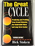 The Great Cycle : Predicting and Profiting from Crowd Behavior, the Kondratieff Wave and Long-Term Economic Cycles, Stoken, Richard, 1557384878