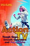 Action TV : Tough Guys, Smooth Operators and Foxy Chicks, , 0415226201
