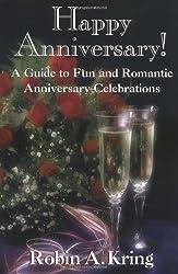 Happy Anniversary!: A Guide to Fun and Romantic Anniversary Celebrations