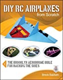 DIY RC Airplanes from Scratch: The Brooklyn Aerodrome Bible for Hacking the Skies (Electronics)
