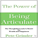 The Power of Being Articulate: The Thoughtful Leader's Model for Wealth and Happiness Audiobook by Pete Geissler Narrated by Nathan W. Wood