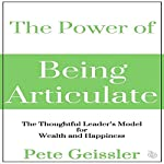 The Power of Being Articulate: The Thoughtful Leader's Model for Wealth and Happiness | Pete Geissler