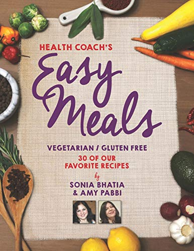 Health Coach's Easy Meals: 30 Favorite Vegetarian and Gluten Free Recipes by Amy Pabbi, Sonia Bhatia