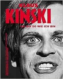 Klaus Kinski. Ich bin so wie ich bin.: Reichelt, Peter