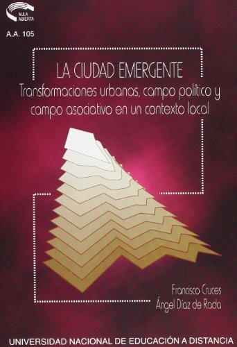 Descargar Libro La Ciudad Emergente. Transformaciónes Urbanas, Campo Político Asociativo En Un Contexto Local Francisco Cruces Villalobos