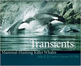 Mammal-Hunting Killer Whales of B.C. Washington State and Southeast Alaska Transients