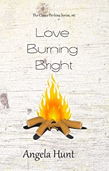 Love Burning Bright (The Cassie Perkins Series Book 6) by [Hunt, Angela]