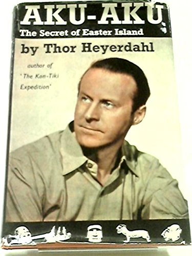 AKU-AKU: The Secret of Easter Island, Thor Heyerdahl
