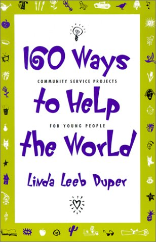 160 Ways to Help the World: Community Service Projects for Young People