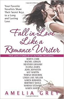 Book Fall in Love Like a Romance Writer: Your Favorite Novelists Share Their Secret Keys to a Long and Lasting Love by Amelia Grey (2011-02-01)