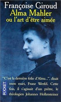 Alma Mahler, ou, L'art d'être aimée par Giroud
