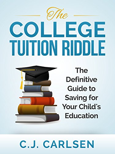 The College Tuition Riddle: The Definitive Guide to Saving for Your Child's Education