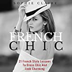 French Chic: 21 French Style Lessons to Dress Chic and Look Charming | Sophie Claire