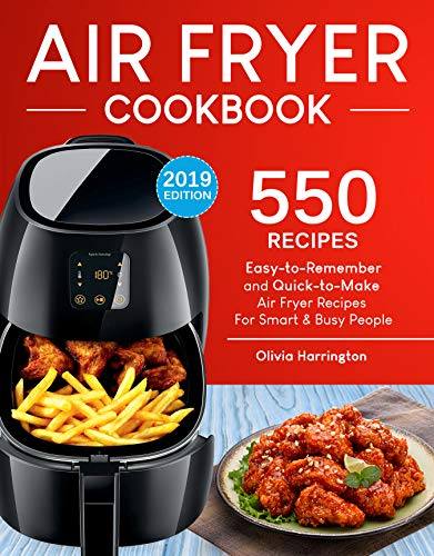 Air Fryer Cookbook: 550 Easy-to-Remember and Quick-to-Make Air Fryer Recipes For Smart and Busy People ()