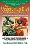 The Vegetarian Diet for Kidney Disease, Joan B. Hogan, 1591202663