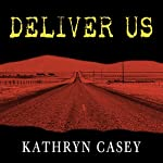 Deliver Us: Three Decades of Murder and Redemption in the Infamous I-45/Texas Killing Fields | Kathryn Casey