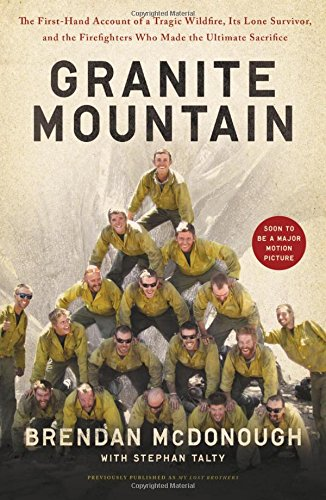 Granite Mountain: The Firsthand Account of a Tragic Wildfire, Its Lone Survivor, and the Firefighters Who Made the Ultimate Sacrifice cover
