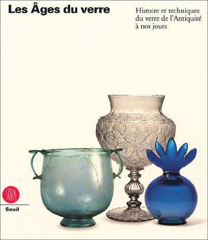 Les Ages du verre : Histoire et techniques du verre de l'Antiquité à nos jours