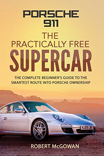 Porsche 911; The Practically Free Supercar: The complete beginner's guide to the smartest route into Porsche ownership