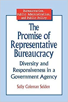 The Promise of Representative Bureaucracy: Diversity and Responsiveness in a Government Agency (Bureaucracies, Public Administration and Public Policy) by Selden, Sally Coleman (1998)