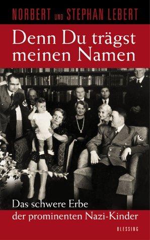 Denn du trägst meinen Namen: Das schwere Erbe der prominenten Nazi-Kinder Gebundenes Buch – 7. September 2000 Norbert Lebert Stephan Lebert Karl Blessing Verlag 3896671057