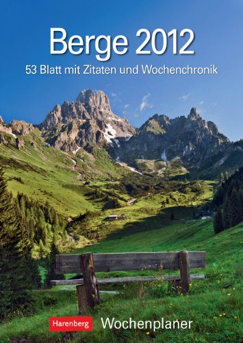 Berge 2012: Harenberg Wochenplaner. 53 Blatt mit Zitaten und Wochenchronik