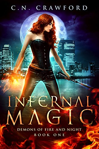 Infernal Magic: An Urban Fantasy Novel (Demons of Fire and Night Book 1) by [Crawford, C.N.]
