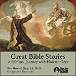 Great Bible Stories: A Spiritual Journey with Fr. Howard Gray, SJ | Rev. Howard Gray SJ PhD