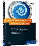 Produktionsplanung mit SAP in der Prozessindustrie: Prozesse, Funktionen, Customizing von PP-PI (SAP PRESS)