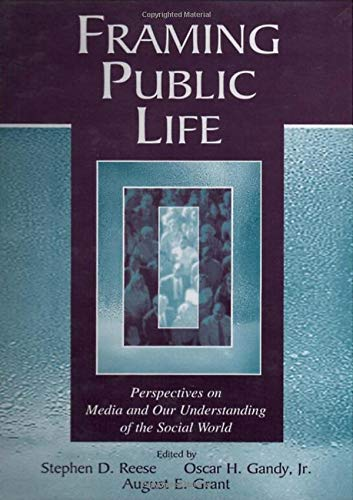 Framing Public Life: Perspectives on Media and Our Understanding of the Social World (Routledge Communication Series) by Brand: Routledge