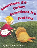 Sometimes It's Turkey, Sometimes It's Feathers, Lorna Balian, 1932065415