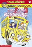 Amazing Magnetism (Magic School Bus Chapter Book #12)