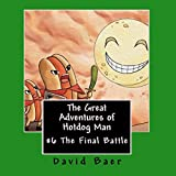 The Great Adventures of Hotdog Man: The Final Battle: The Great Adventures of Hotdog Man, Book 6