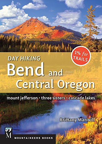 Day Hiking Bend & Central Oregon: Mount Jefferson/ Sisters/ Cascade Lakes