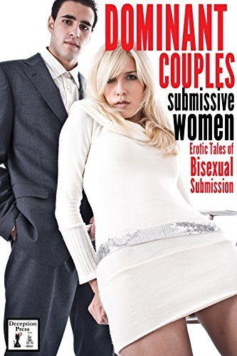 Dominant Couples, submissive women: Erotic Tales of Bisexual Submission (Dom/sub Couples Book 1)