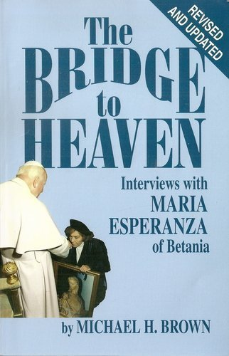 The Bridge to Heaven: Interviews with Maria Esperanza of Betania, Revised and Updated Edition