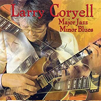 Major Jazz Minor Blues by Larry Coryell on Amazon Music - Amazon com