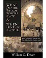 What Did the Biblical Writers Know and When Did Th: What Archaeology Can Tell Us about the Reality of Ancient Israel