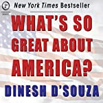 What's So Great About America | Dinesh D'Souza