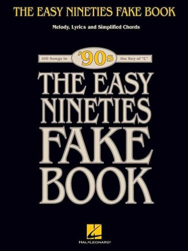 The Easy Nineties Fake Book: Melody, Lyrics & Simplified Chords for 100 Songs in the Key of C (Fake Books)