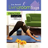 Living Room Yoga: Strengthen And Lengthen ~ Eva Barash